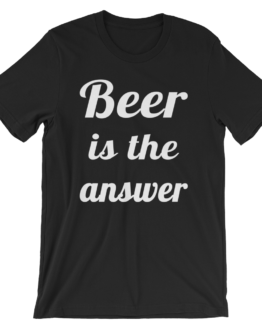 Beer Is The Answer Black T-Shirt