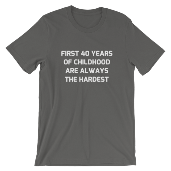 First 40 years of childhood are always the hardest asphalt T-Shirt