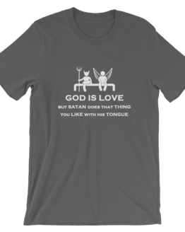 God is Love But Satan Does That Thing You Like With His Tongue Short Sleeve Jersey Asphalt T-Shirt