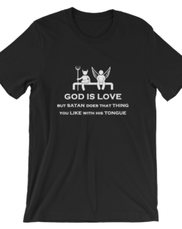 God is Love But Satan Does That Thing You Like With His Tongue Short Sleeve Jersey Black T-Shirt
