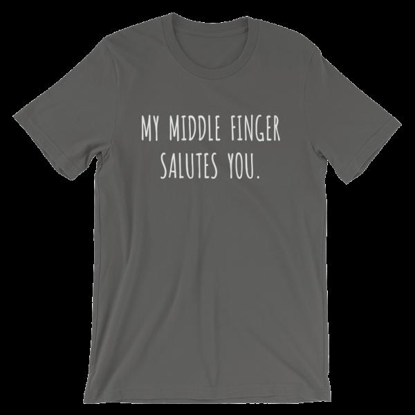 My Middle Finger Salutes You Asphalt T-Shirt