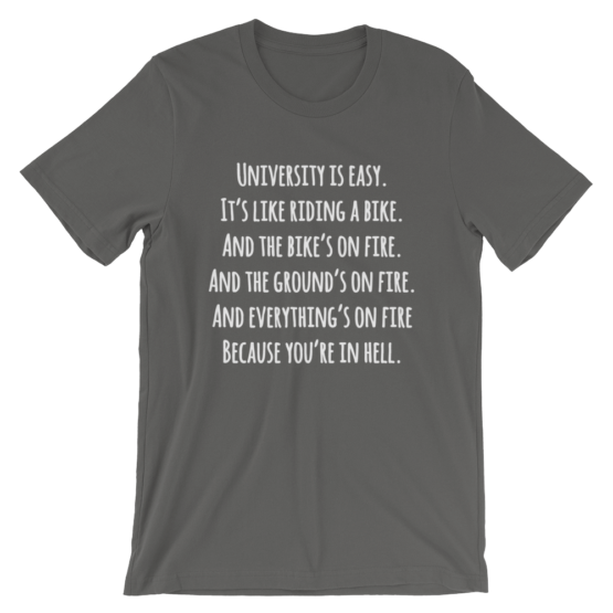University Is Easy. It's Like Riding A Bike. And The Bike's On Fire. And The Ground's On Fire. And Everything's On Fire Because You're In Hell Short Sleeve Jersey Asphalt T-Shirt