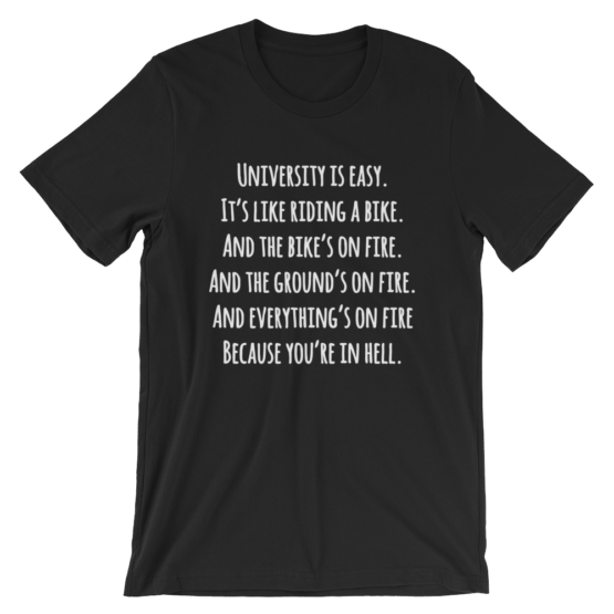 University Is Easy. It's Like Riding A Bike. And The Bike's On Fire. And The Ground's On Fire. And Everything's On Fire Because You're In Hell Short Sleeve Jersey Black T-Shirt