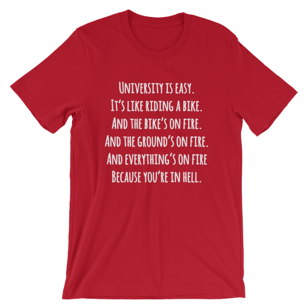 University Is Easy. It's Like Riding A Bike. And The Bike's On Fire. And The Ground's On Fire. And Everything's On Fire Because You're In Hell Short Sleeve Jersey Red T-Shirt