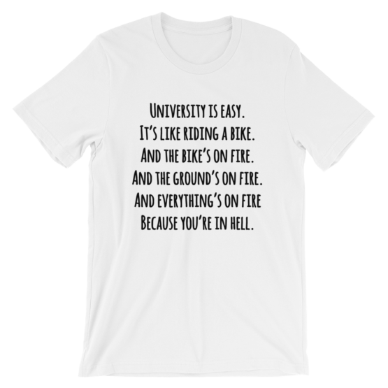 University Is Easy. It's Like Riding A Bike. And The Bike's On Fire. And The Ground's On Fire. And Everything's On Fire Because You're In Hell Short Sleeve Jersey White T-Shirt
