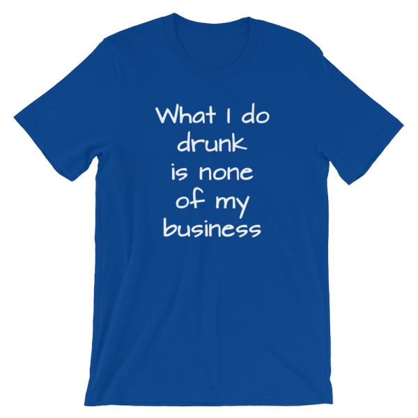 What I Do Drunk Is None Of My Business Short Sleeve Jersey Blue T-Shirt