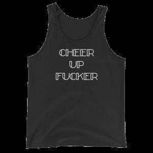Cheer Up Fucker Unisex Black Tank Top