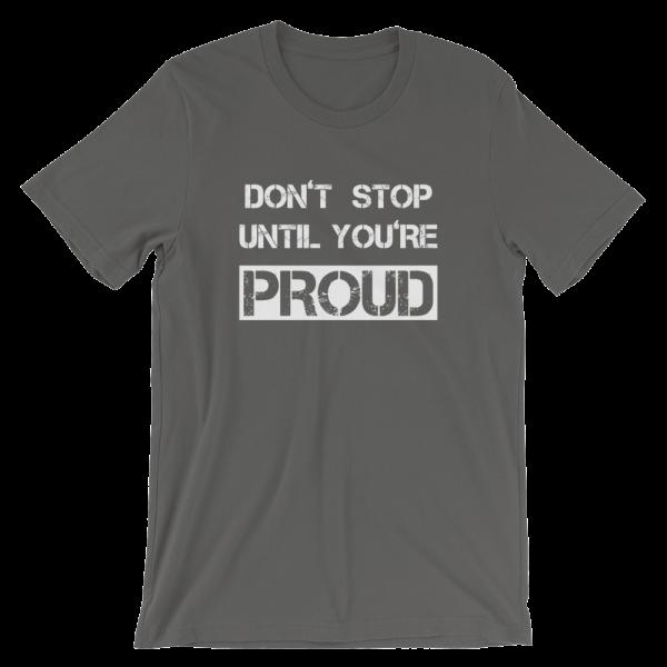 Don't Stop Until You're Proud Asphalt T- Shirt
