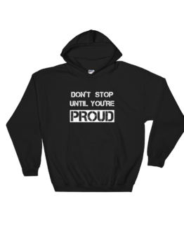 Don't Stop Until You're Proud Black Hoodie