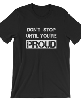 Don't Stop Until You're Proud Black T- Shirt