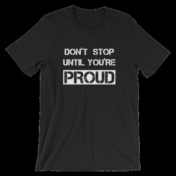 Don't Stop Until You're Proud Black T- Shirt