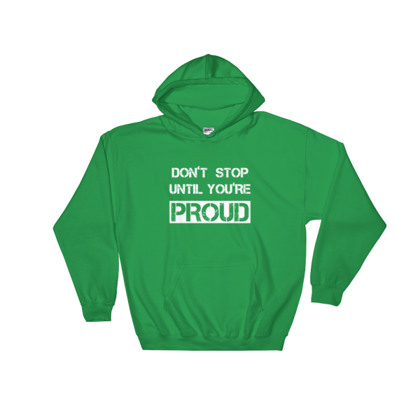 Don't Stop Until You're Proud Green Hoodie