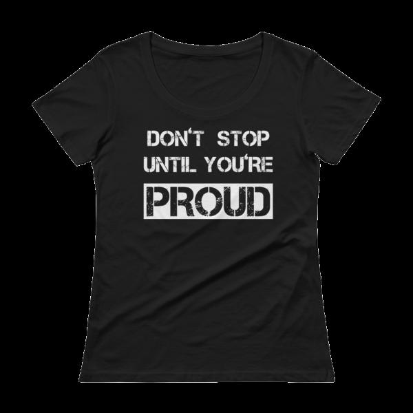 Don't Stop Until You're Proud Ladies Black Tee