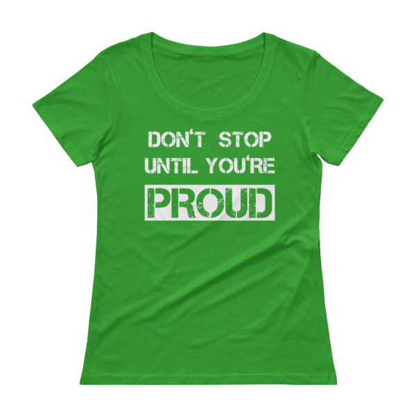 Don't Stop Until You're Proud Ladies Green Tee