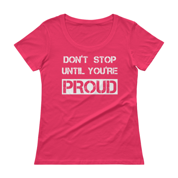 Don't Stop Until You're Proud Ladies Hot Pink Tee