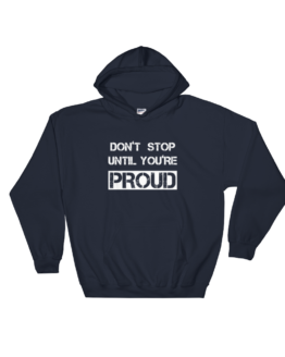 Don't Stop Until You're Proud Navy Hoodie