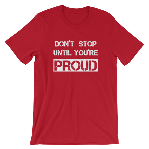 Don't Stop Until You're Proud Red T- Shirt