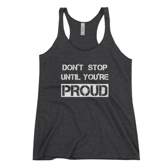 Don't Stop Until You're Proud Women's Racerback Black Tank Top