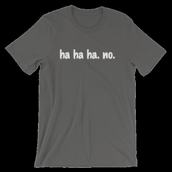Ha Ha Ha. No. Short Sleeve Jersey Asphalt T-Shirt