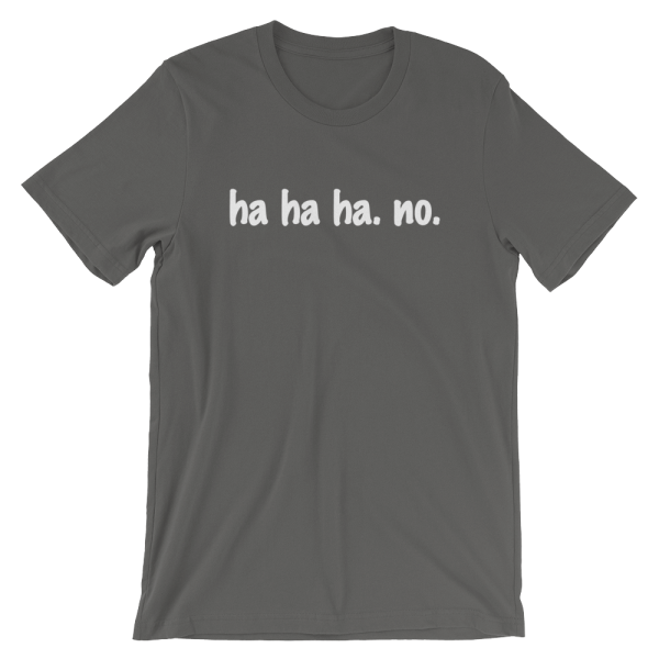 Ha Ha Ha. No. Short Sleeve Jersey Asphalt T-Shirt