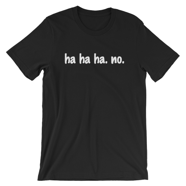 Ha Ha Ha. No. Short Sleeve Jersey Black T-Shirt