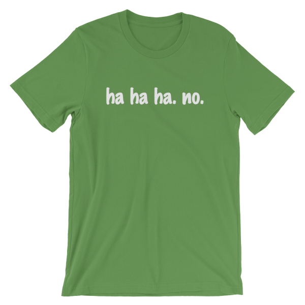 Ha Ha Ha. No. Short Sleeve Jersey Leaf Green T-Shirt