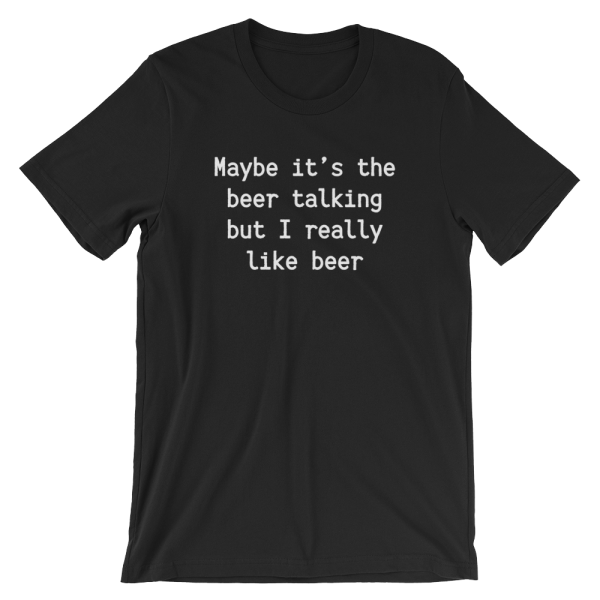 Maybe It's The Beer Talking But I Really Like Beer Short Sleeve Jersey Black T-Shirt