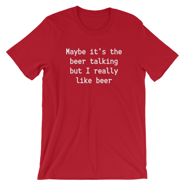 Maybe It's The Beer Talking But I Really Like Beer Short Sleeve Jersey Red T-Shirt