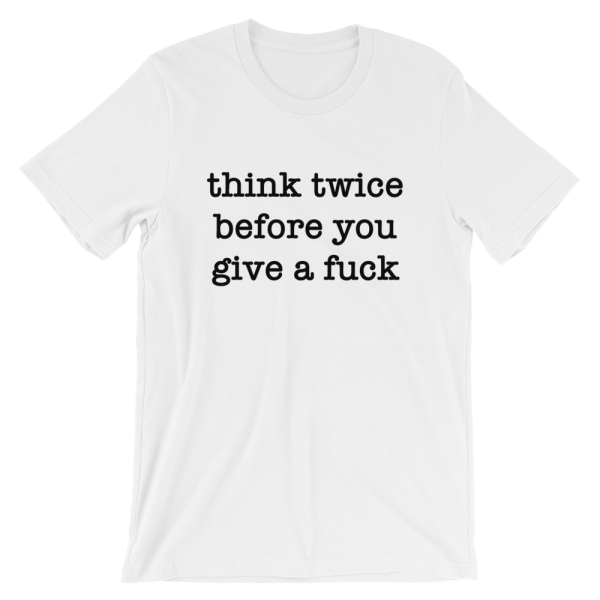 Think Twice Before You Give A Fuck Short Sleeve Jersey White T-Shirt
