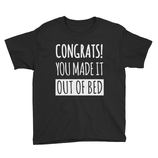 Congrats! You Made It Out Of Bed Youth Black T-Shirt