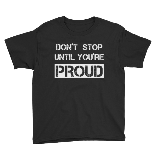 Don't Stop Until You're Proud Youth Black T-Shirt