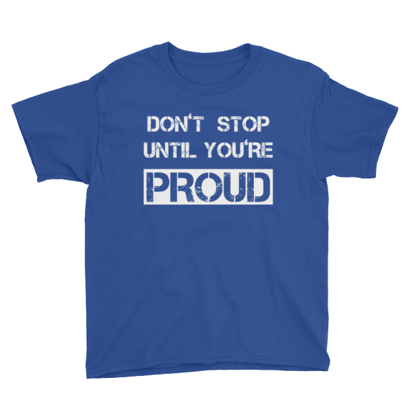 Don't Stop Until You're Proud Youth Blue T-Shirt