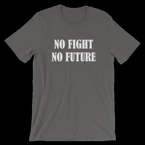 No Fight No Future Short-Sleeve Unisex Asphalt T-Shirt