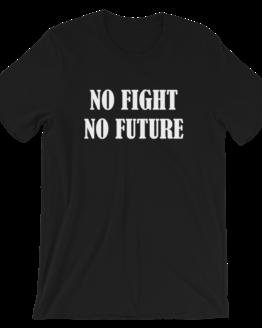 No Fight No Future Short-Sleeve Unisex Black T-Shirt