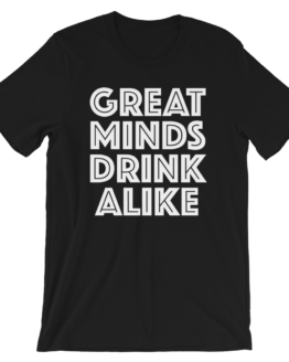 Great Minds Drink Alike Black T-Shirt