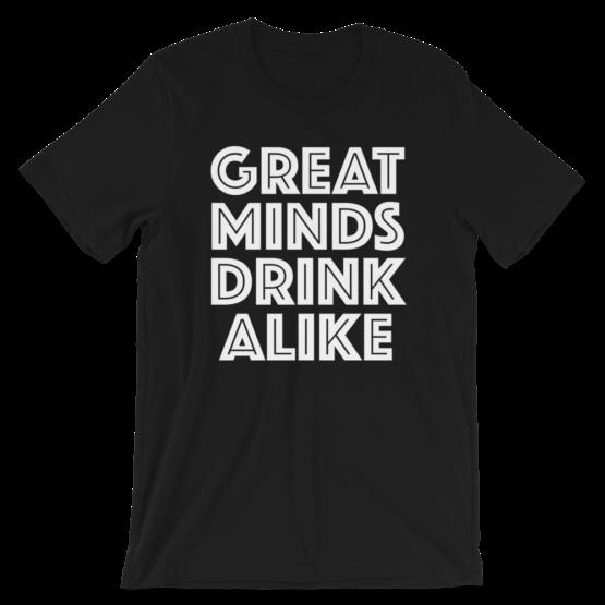 Great Minds Drink Alike Black T-Shirt