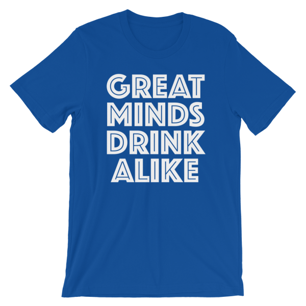 Great Minds Drink Alike Blue T-Shirt