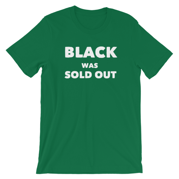 Black Was Sold Out Short-Sleeve Unisex Green T-Shirt