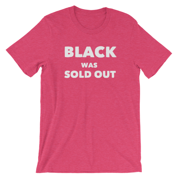 Black Was Sold Out Short-Sleeve Unisex Raspberry Pink T-Shirt