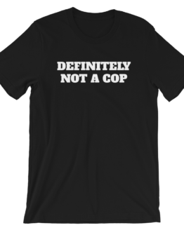 Definitely Not A Cop Short-Sleeve Unisex Black T-Shirt