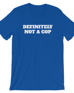 Definitely Not A Cop Short-Sleeve Unisex Blue T-Shirt