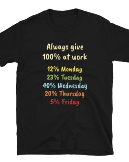 Always Give 100% At Work Black Short-Sleeve Unisex T-Shirt