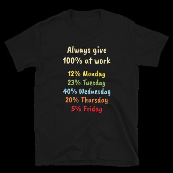 Always Give 100% At Work Black Short-Sleeve Unisex T-Shirt