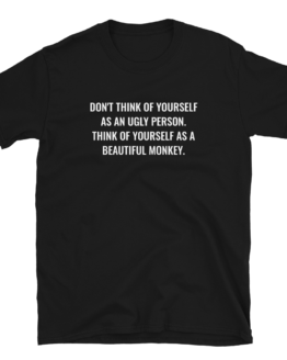 Think Of Yourself As A Beautiful Monkey Black Unisex T-Shirt
