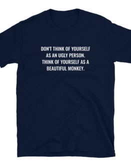 Think Of Yourself As A Beautiful Monkey Navy Unisex T-Shirt