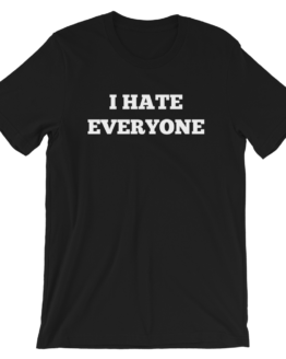 I Hate Everyone Short-Sleeve Unisex Black T-Shirt