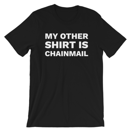 My Other Shirt Is Chainmail Black T-Shirt