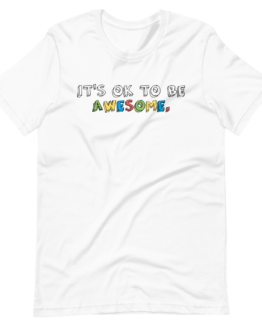t's OK To Be Awesome Short-Sleeve Unisex White T-Shirt
