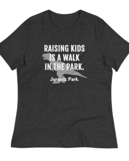 Raising Kids Is A Walk In The Park Women's Dark Grey heather T-Shirt