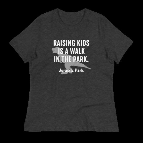 Raising Kids Is A Walk In The Park Women's Dark Grey heather T-Shirt